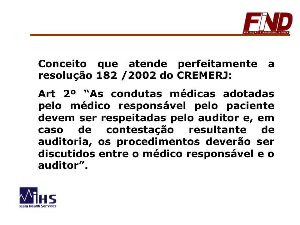 Conceito que atende perfeitamente a resolução 182 /2002 do CREMERJ: Art 2º As condutas médicas adotadas pelo médico responsável pelo paciente devem se