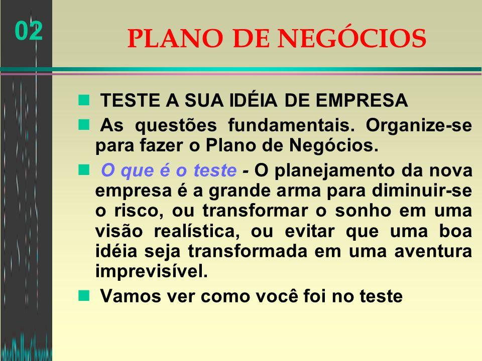 02 TESTE SUA IDÉIA DE EMPRESA n Compras –dependência de fornecedores –quais seus fornecedores.