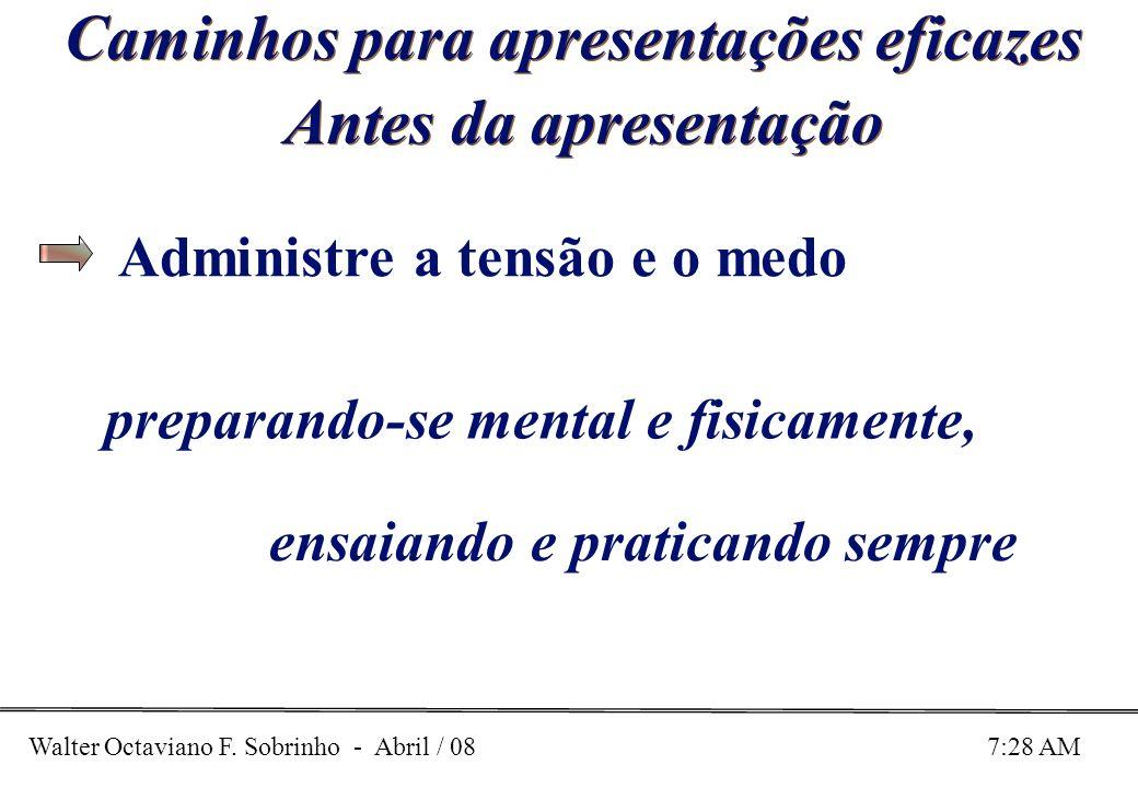 Walter Octaviano F. Sobrinho - Abril / 08 7:28 AM Caminhos para apresentações eficazes Antes da apresentação preparando-se mental e fisicamente, Admin