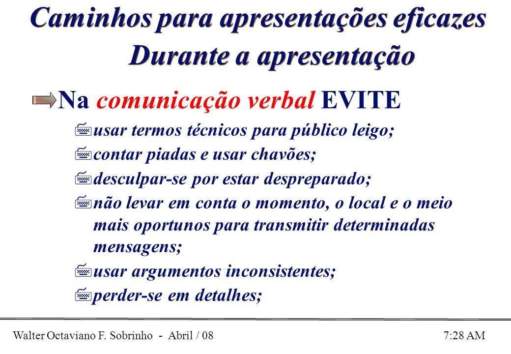 Walter Octaviano F. Sobrinho - Abril / 08 7:28 AM Caminhos para apresentações eficazes Durante a apresentação Na comunicação verbal EVITE 7usar termos