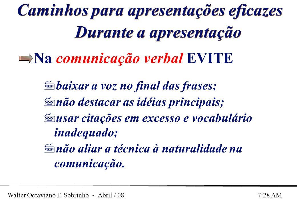 Walter Octaviano F. Sobrinho - Abril / 08 7:28 AM Caminhos para apresentações eficazes Durante a apresentação Na comunicação verbal EVITE 7baixar a vo
