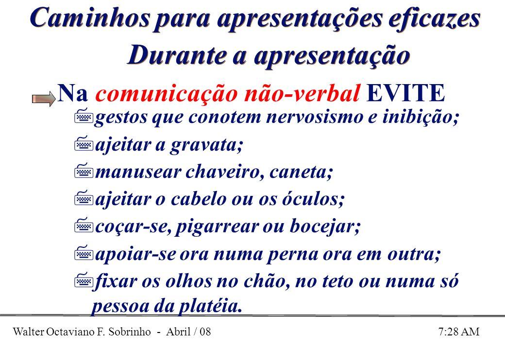 Walter Octaviano F. Sobrinho - Abril / 08 7:28 AM Caminhos para apresentações eficazes Durante a apresentação Na comunicação não-verbal EVITE 7gestos