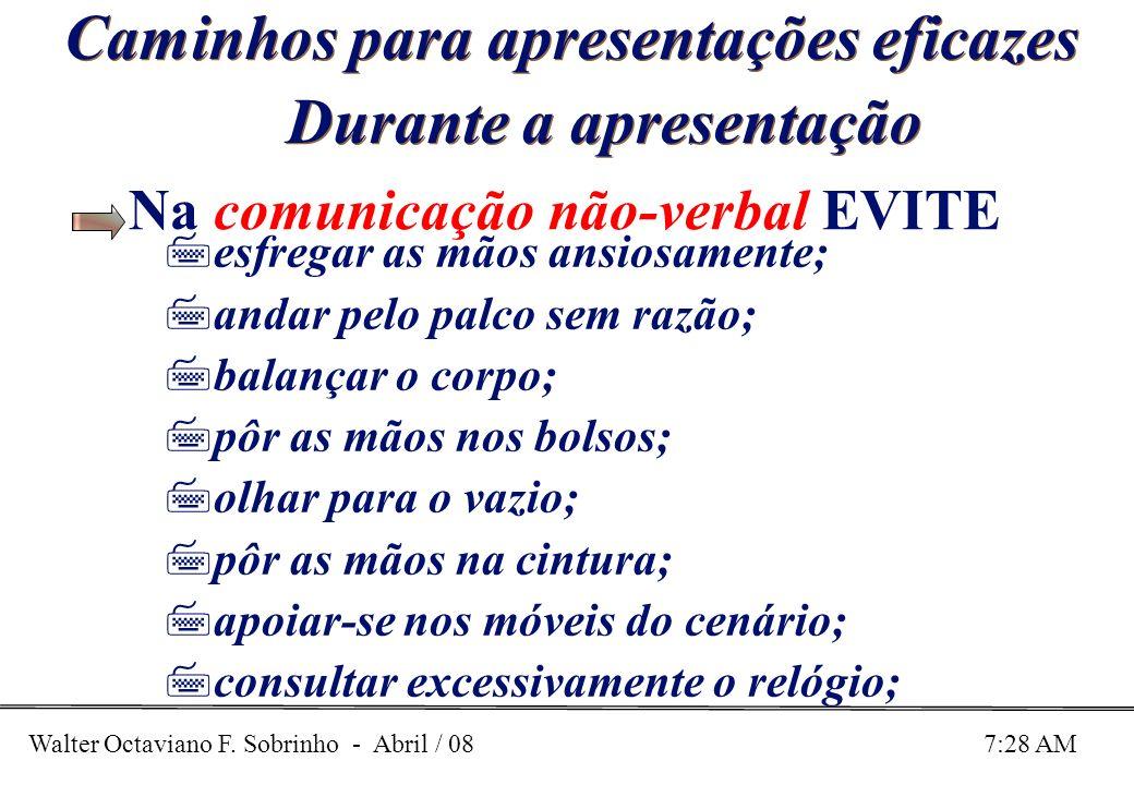 Walter Octaviano F. Sobrinho - Abril / 08 7:28 AM Caminhos para apresentações eficazes Durante a apresentação Na comunicação não-verbal EVITE 7esfrega