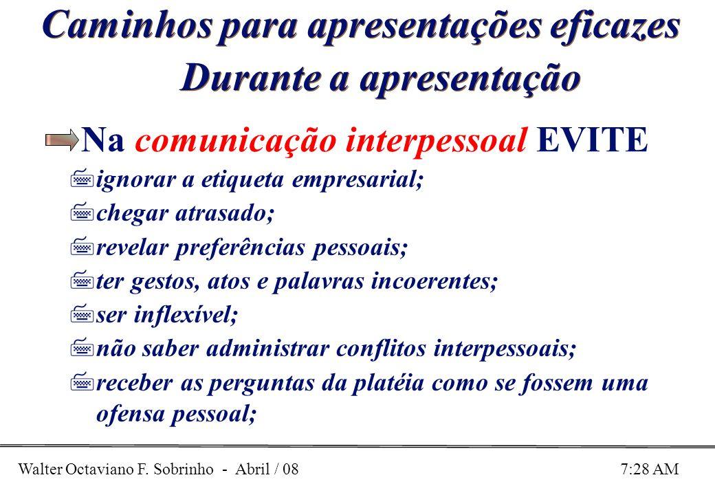 Walter Octaviano F. Sobrinho - Abril / 08 7:28 AM Caminhos para apresentações eficazes Durante a apresentação Na comunicação interpessoal EVITE 7ignor