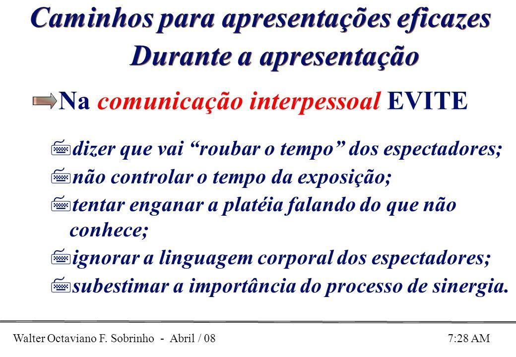 Walter Octaviano F. Sobrinho - Abril / 08 7:28 AM Caminhos para apresentações eficazes Durante a apresentação Na comunicação interpessoal EVITE 7dizer