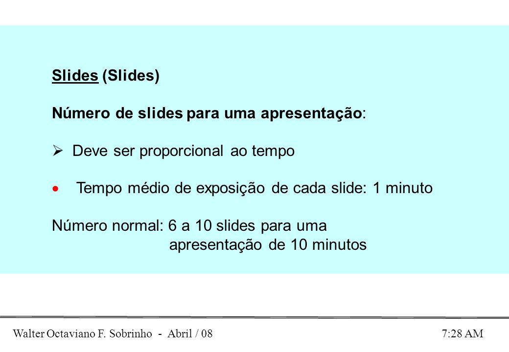 Slides (Slides) Número de slides para uma apresentação: Deve ser proporcional ao tempo Tempo médio de exposição de cada slide: 1 minuto Número normal: