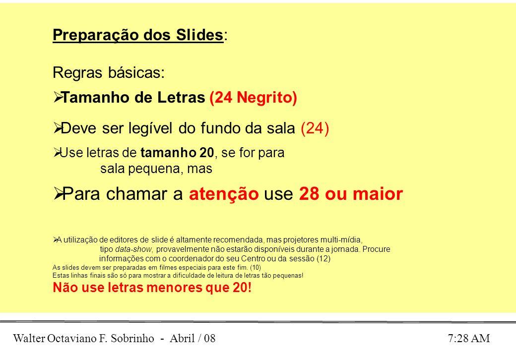 Walter Octaviano F. Sobrinho - Abril / 08 7:28 AM Preparação dos Slides: Regras básicas: Tamanho de Letras (24 Negrito) Deve ser legível do fundo da s