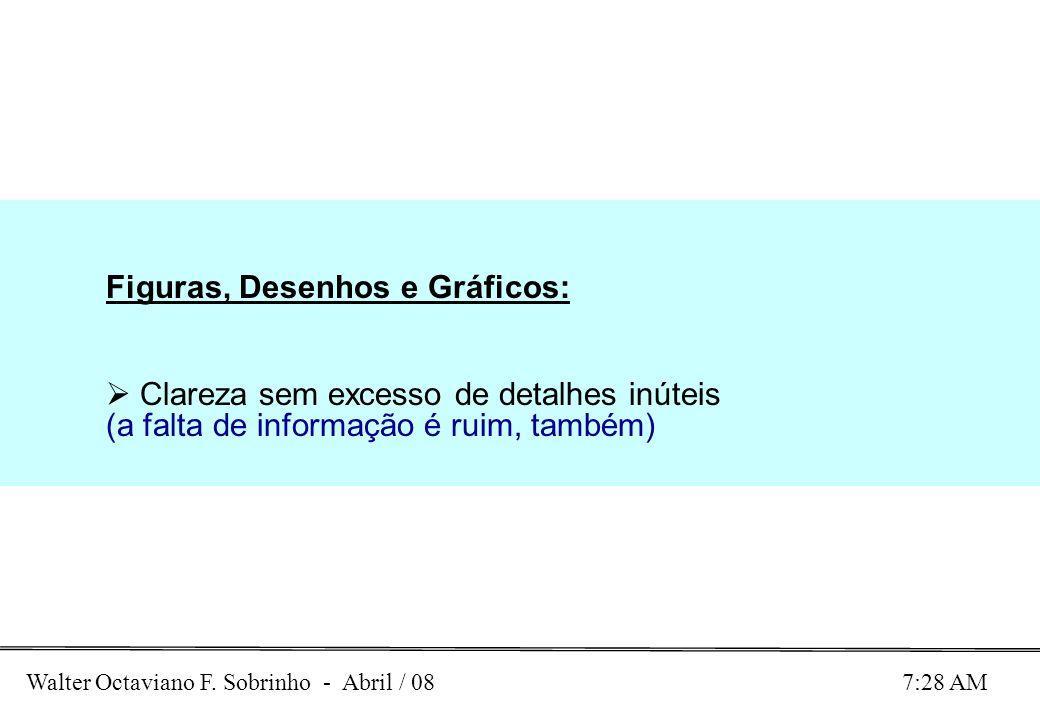 Walter Octaviano F. Sobrinho - Abril / 08 7:28 AM Figuras, Desenhos e Gráficos: Clareza sem excesso de detalhes inúteis (a falta de informação é ruim,
