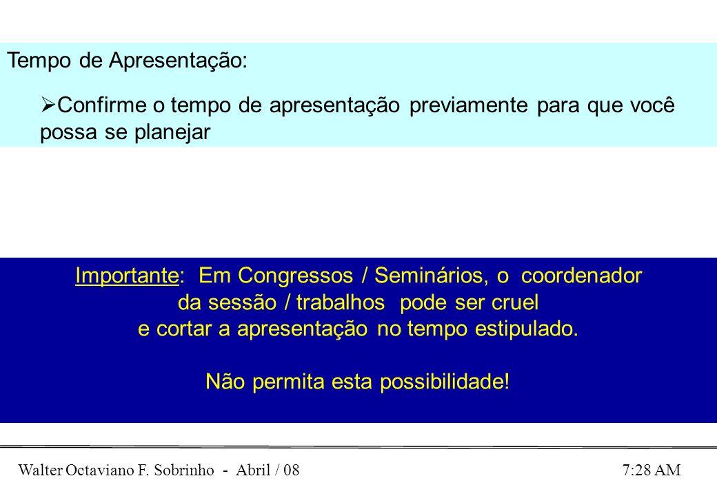 Walter Octaviano F. Sobrinho - Abril / 08 7:28 AM Tempo de Apresentação: Confirme o tempo de apresentação previamente para que você possa se planejar