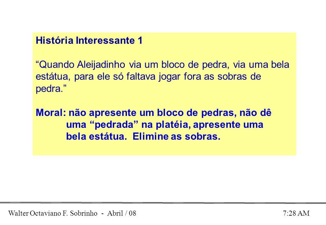 Walter Octaviano F. Sobrinho - Abril / 08 7:28 AM História Interessante 1 Quando Aleijadinho via um bloco de pedra, via uma bela estátua, para ele só