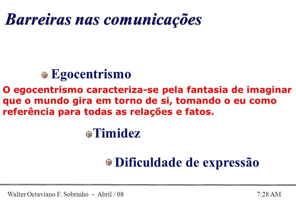 Walter Octaviano F. Sobrinho - Abril / 08 7:28 AM Barreiras nas comunicações Egocentrismo Timidez Dificuldade de expressão O egocentrismo caracteriza-