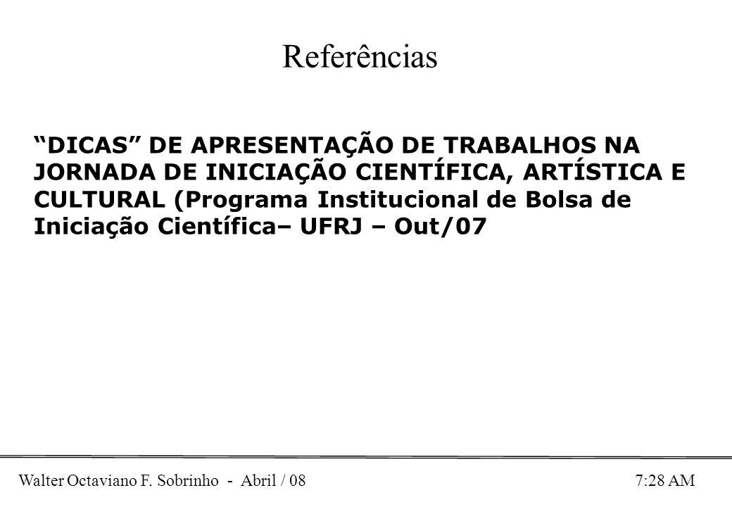 Walter Octaviano F. Sobrinho - Abril / 08 7:28 AM DICAS DE APRESENTAÇÃO DE TRABALHOS NA JORNADA DE INICIAÇÃO CIENTÍFICA, ARTÍSTICA E CULTURAL (Program
