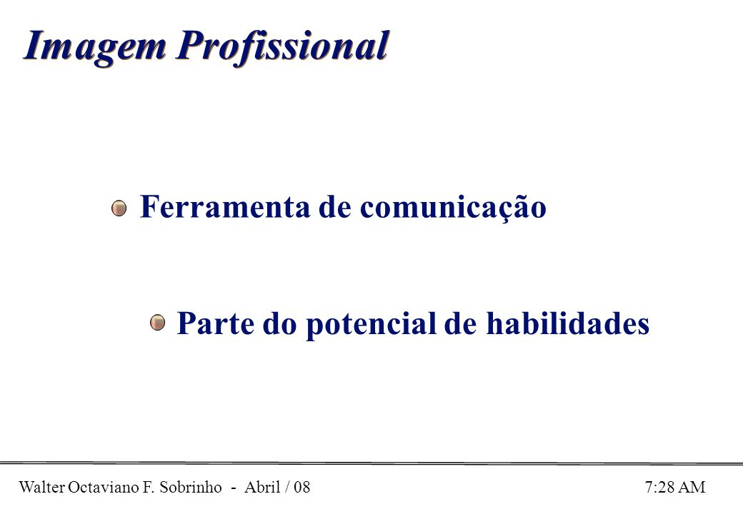 Walter Octaviano F. Sobrinho - Abril / 08 7:28 AM Imagem Profissional Ferramenta de comunicação Parte do potencial de habilidades