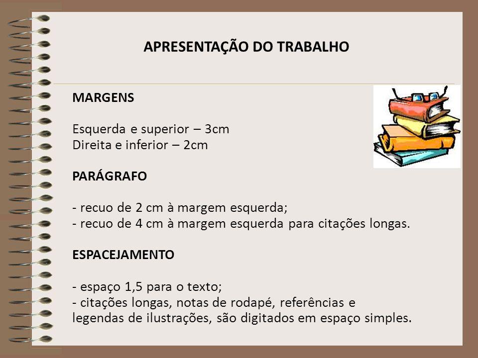 APRESENTAÇÃO DO ARTIGO CIENTÍFICO PAPEL - papel A4 - impresso na cor preta (exceto para as ilustrações); - impresso no anverso da folha.