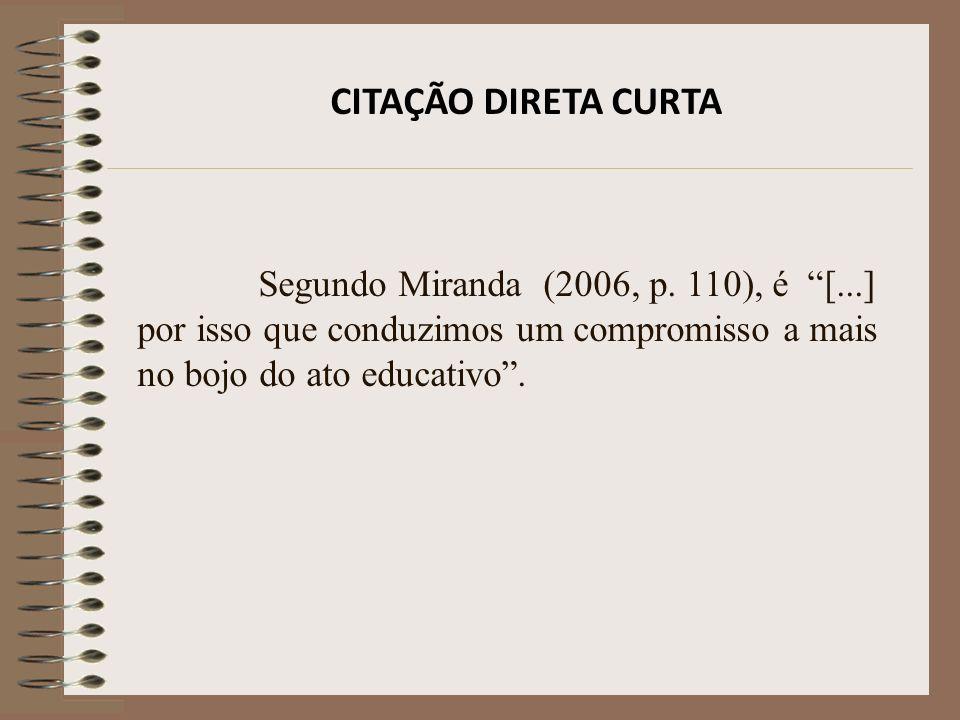 CITAÇÃO DE CITAÇÃO Segundo Eco (1989 apud MEDEIROS, 2007, p.