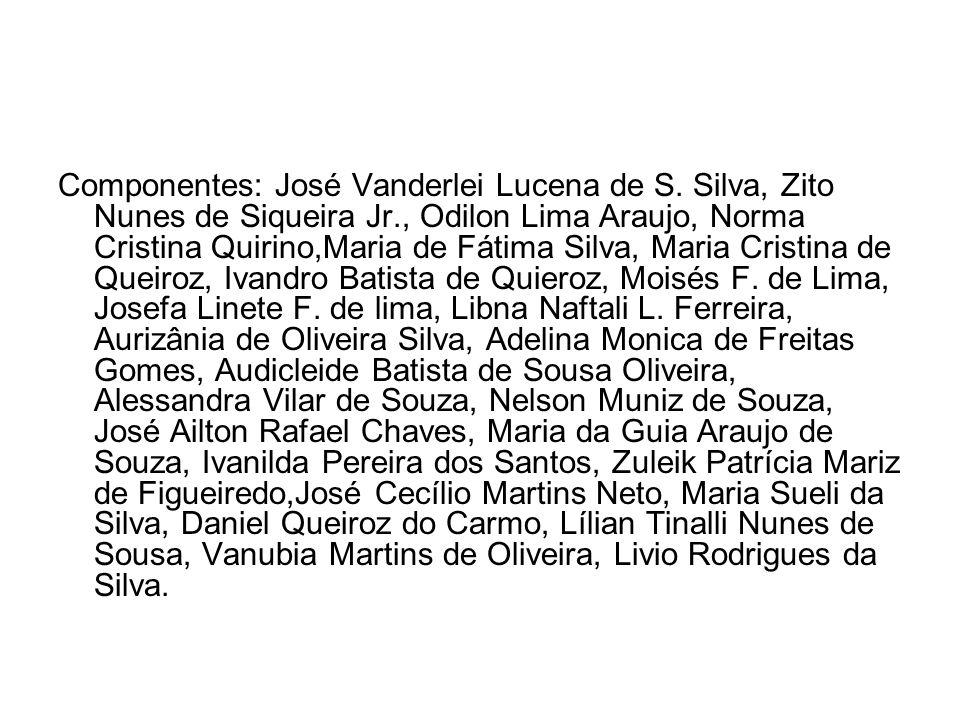 Componentes: José Vanderlei Lucena de S. Silva, Zito Nunes de Siqueira Jr., Odilon Lima Araujo, Norma Cristina Quirino,Maria de Fátima Silva, Maria Cr