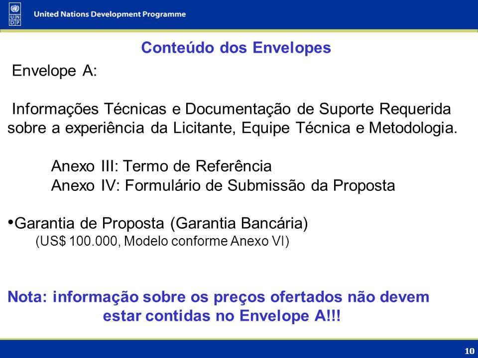 10 Conteúdo dos Envelopes Envelope A: Informações Técnicas e Documentação de Suporte Requerida sobre a experiência da Licitante, Equipe Técnica e Meto