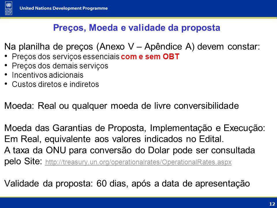12 Preços, Moeda e validade da proposta Na planilha de preços (Anexo V – Apêndice A) devem constar: Preços dos serviços essenciais com e sem OBT Preço