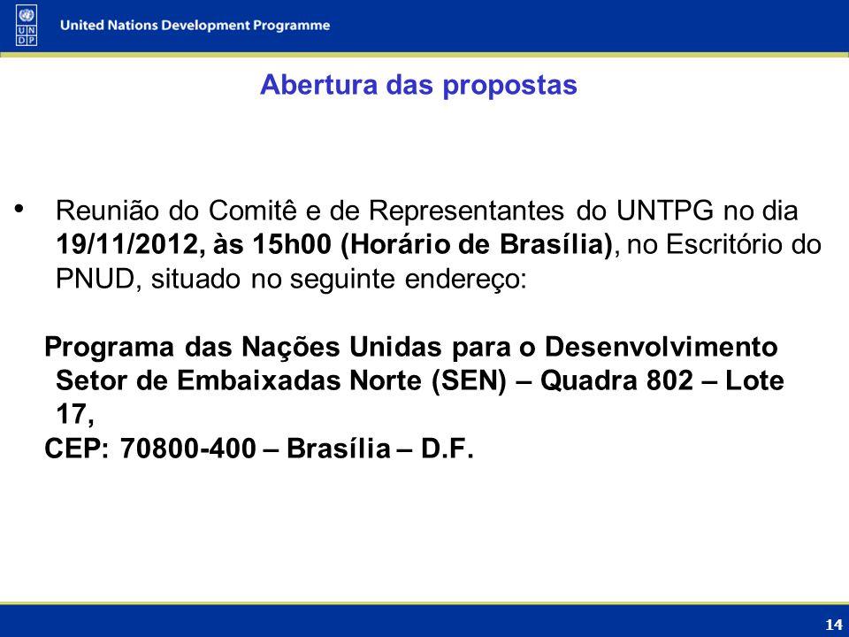 14 Abertura das propostas Reunião do Comitê e de Representantes do UNTPG no dia 19/11/2012, às 15h00 (Horário de Brasília), no Escritório do PNUD, sit