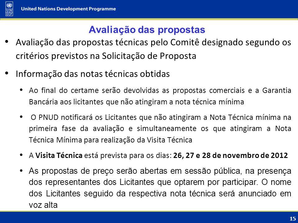 15 Avaliação das propostas Avaliação das propostas técnicas pelo Comitê designado segundo os critérios previstos na Solicitação de Proposta Informação