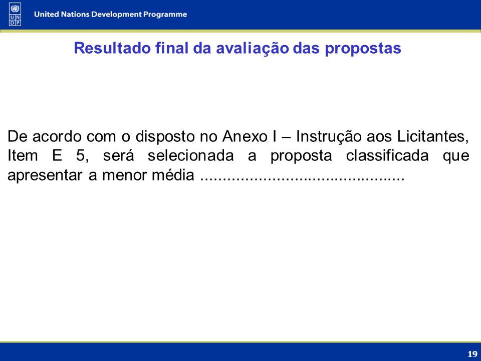 19 Resultado final da avaliação das propostas De acordo com o disposto no Anexo I – Instrução aos Licitantes, Item E 5, será selecionada a proposta cl