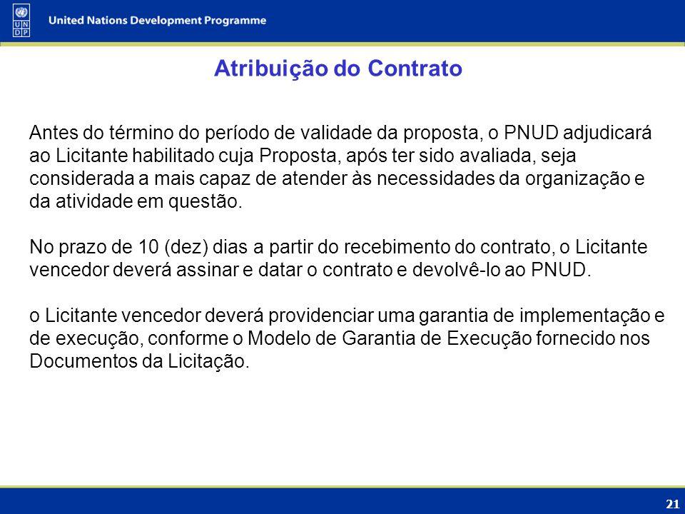 21 Atribuição do Contrato Antes do término do período de validade da proposta, o PNUD adjudicará ao Licitante habilitado cuja Proposta, após ter sido