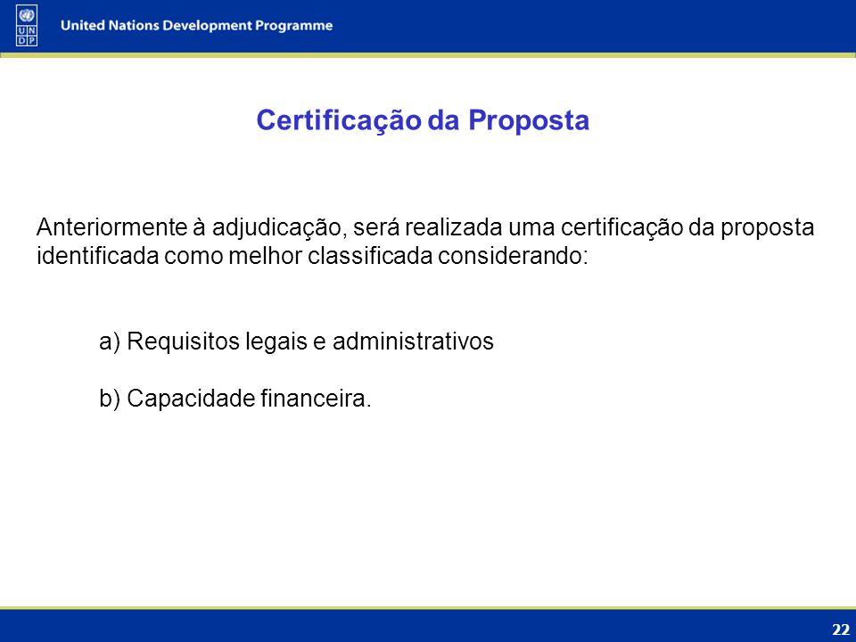 22 Certificação da Proposta Anteriormente à adjudicação, será realizada uma certificação da proposta identificada como melhor classificada considerand