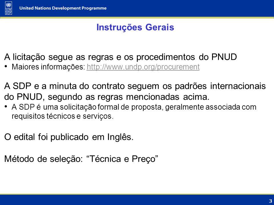 3 A licitação segue as regras e os procedimentos do PNUD Maiores informações: http://www.undp.org/procurementhttp://www.undp.org/procurement A SDP e a