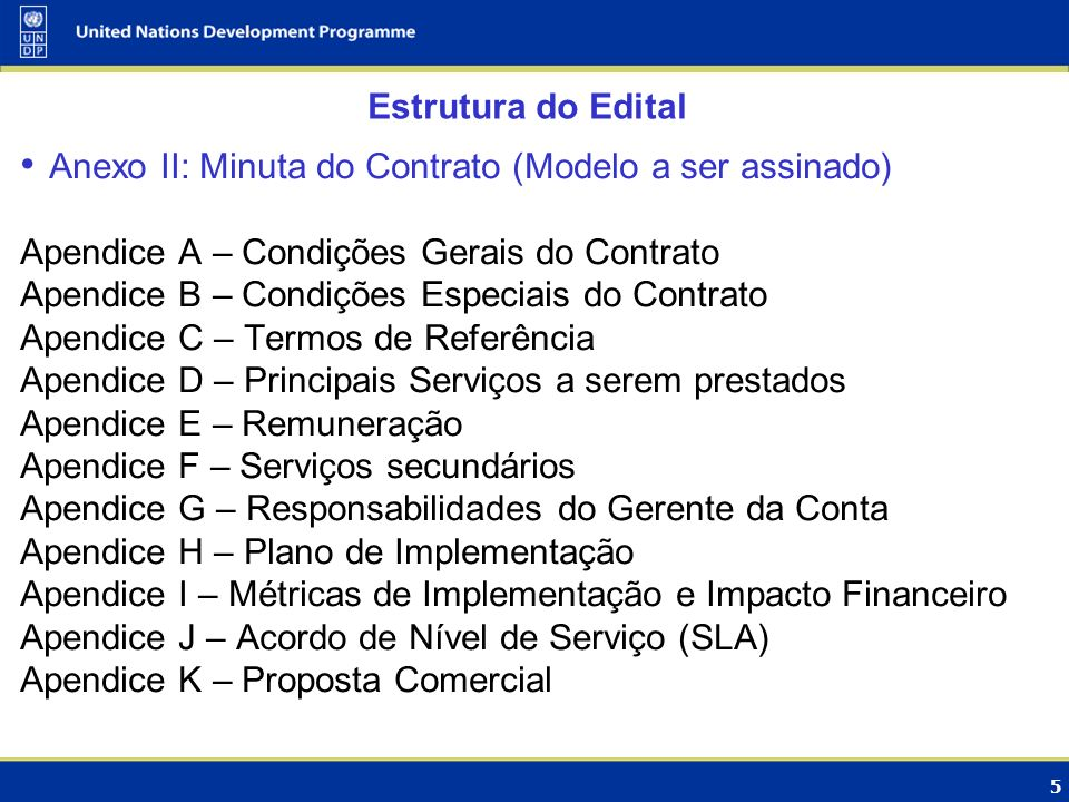 6 Estrutura do Edital Anexo III: Termos de Referência `Apendice A – Organizaçöes Participantes Apendice B - Volumes (B1, B2, B3, B4, B5, B6 e B7) Apendice C – Perfil da Licitante Apendice D – Responsabilidades Apendice E – Escopo dos Serviços