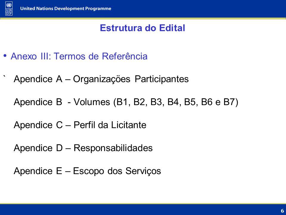 6 Estrutura do Edital Anexo III: Termos de Referência `Apendice A – Organizaçöes Participantes Apendice B - Volumes (B1, B2, B3, B4, B5, B6 e B7) Apen