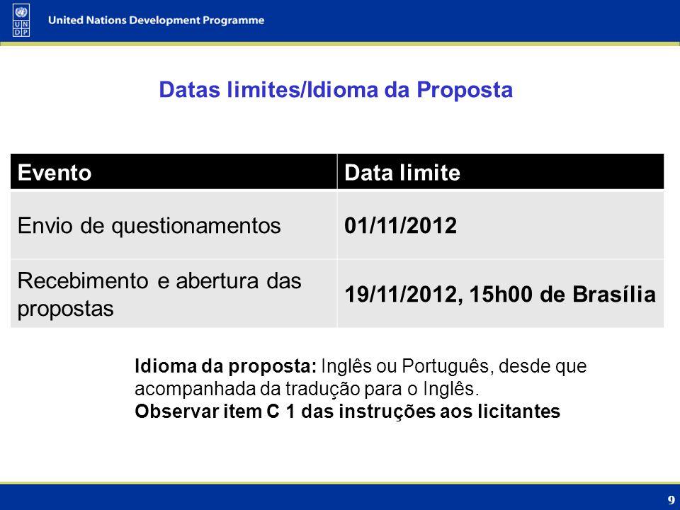 9 Datas limites/Idioma da Proposta EventoData limite Envio de questionamentos01/11/2012 Recebimento e abertura das propostas 19/11/2012, 15h00 de Bras