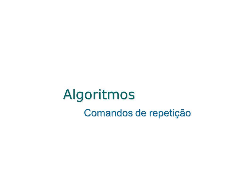 Algoritmos Comandos de repetição
