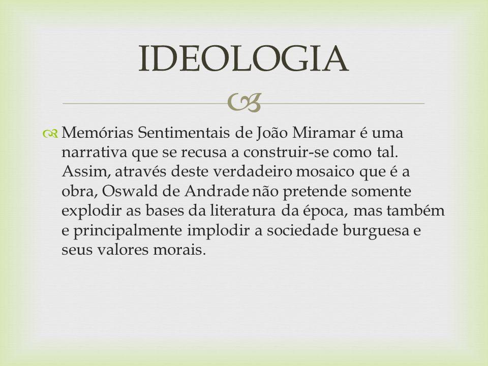Memórias Sentimentais de João Miramar é uma narrativa que se recusa a construir-se como tal. Assim, através deste verdadeiro mosaico que é a obra, Osw