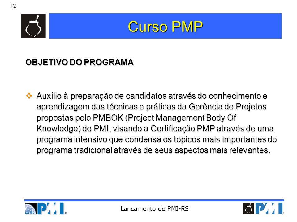 12 Lançamento do PMI-RS Curso PMP OBJETIVO DO PROGRAMA Auxílio à preparação de candidatos através do conhecimento e aprendizagem das técnicas e prátic
