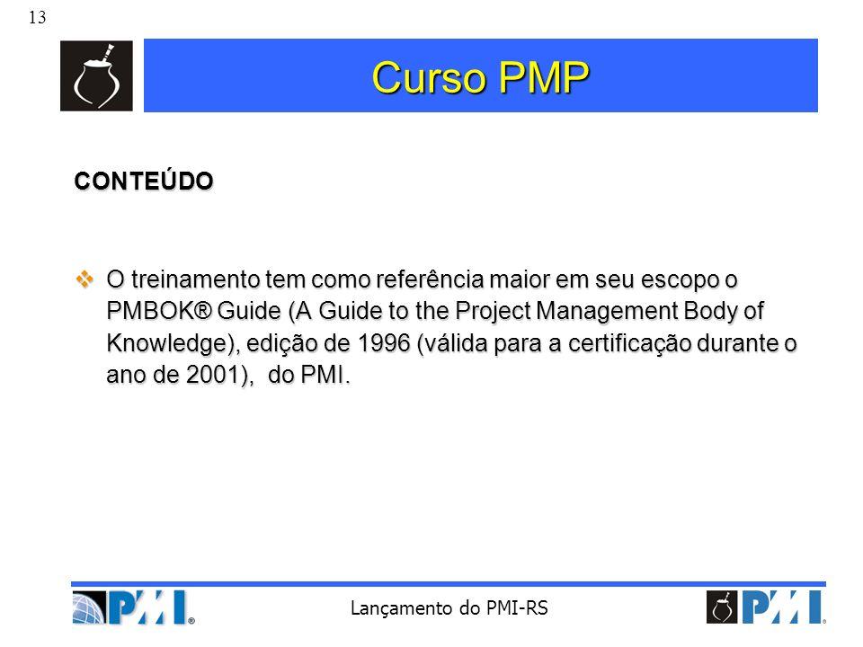13 Lançamento do PMI-RS Curso PMP CONTEÚDO O treinamento tem como referência maior em seu escopo o PMBOK® Guide (A Guide to the Project Management Bod
