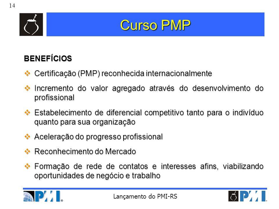 14 Lançamento do PMI-RS Curso PMP BENEFÍCIOS Certificação (PMP) reconhecida internacionalmente Certificação (PMP) reconhecida internacionalmente Incre