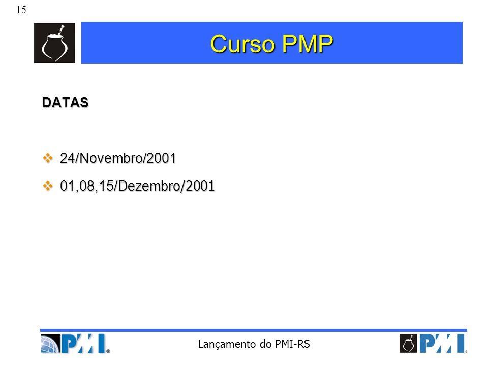15 Lançamento do PMI-RS Curso PMP DATAS 24/Novembro/2001 24/Novembro/2001 01,08,15/Dezembro /2001 01,08,15/Dezembro /2001