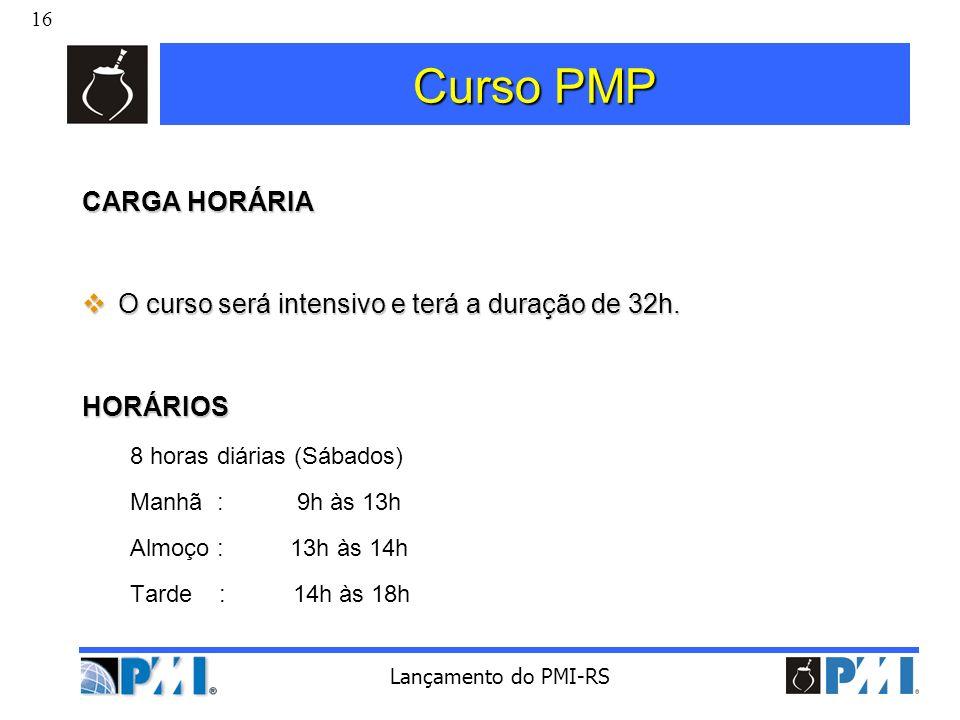 16 Lançamento do PMI-RS Curso PMP CARGA HORÁRIA O curso será intensivo e terá a duração de 32h. O curso será intensivo e terá a duração de 32h. HORÁRI