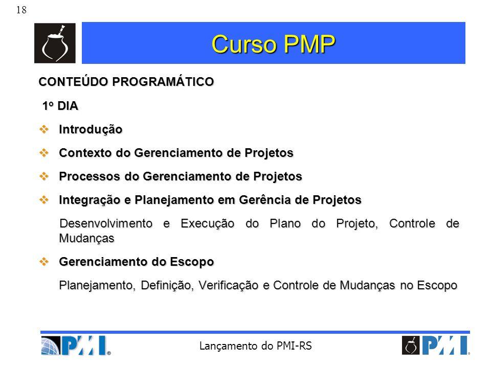18 Lançamento do PMI-RS Curso PMP CONTEÚDO PROGRAMÁTICO 1 o DIA 1 o DIA Introdução Introdução Contexto do Gerenciamento de Projetos Contexto do Gerenc