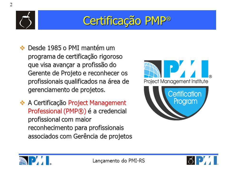 2 Lançamento do PMI-RS Certificação PMP ® Desde 1985 o PMI mantém um programa de certificação rigoroso que visa avançar a profissão do Gerente de Proj