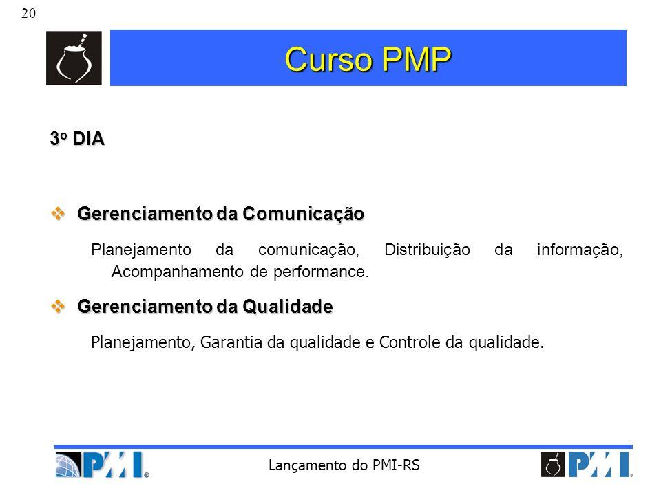 20 Lançamento do PMI-RS Curso PMP 3 o DIA Gerenciamento da Comunicação Gerenciamento da Comunicação Planejamento da comunicação, Distribuição da infor