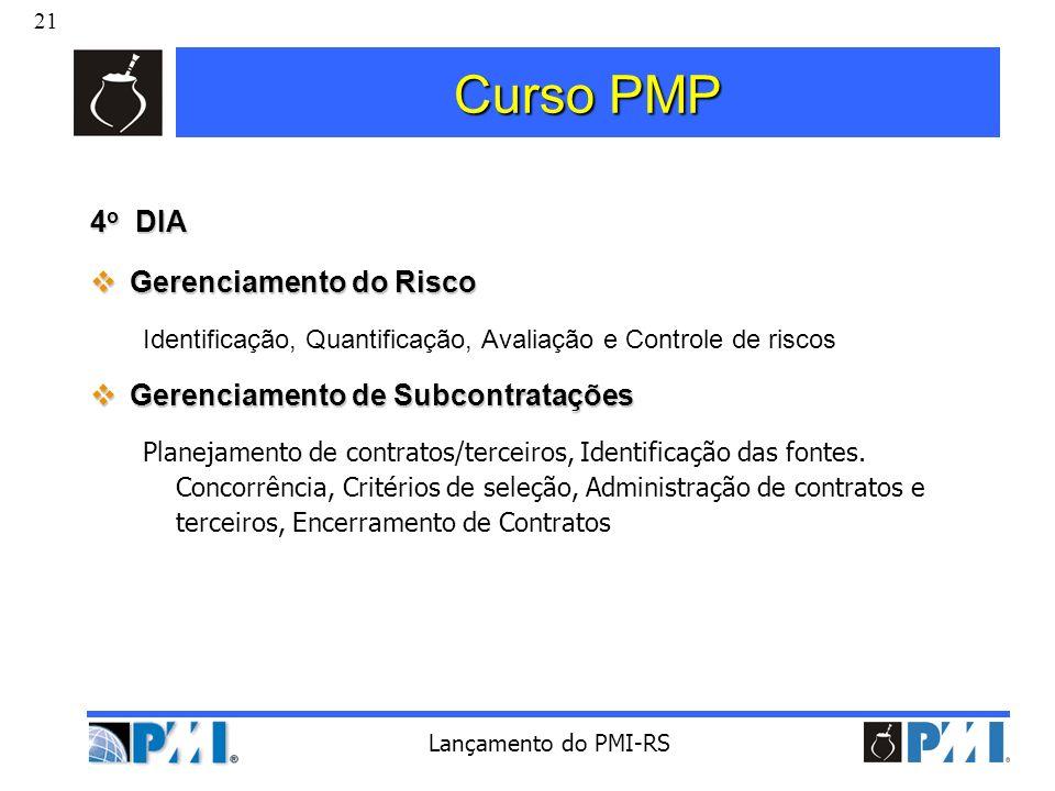 21 Lançamento do PMI-RS Curso PMP 4 o DIA Gerenciamento do Risco Gerenciamento do Risco Identificação, Quantificação, Avaliação e Controle de riscos G