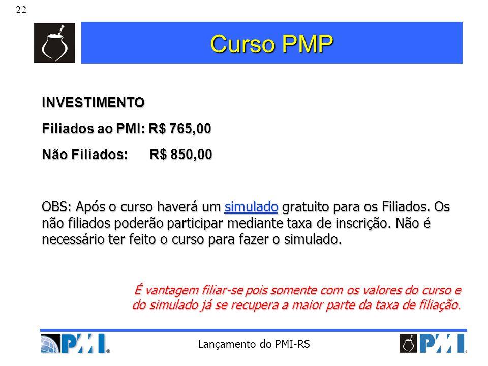 22 Lançamento do PMI-RS Curso PMP INVESTIMENTO Filiados ao PMI: R$ 765,00 Não Filiados: R$ 850,00 OBS: Após o curso haverá um simulado gratuito para o