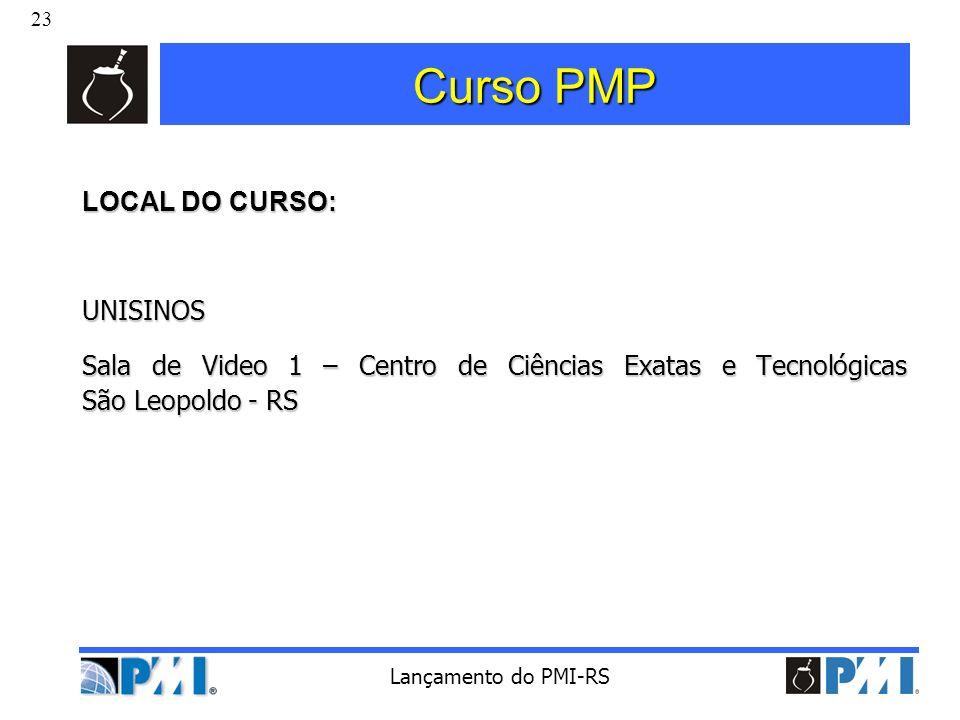 23 Lançamento do PMI-RS Curso PMP LOCAL DO CURSO: UNISINOS Sala de Video 1 – Centro de Ciências Exatas e Tecnológicas São Leopoldo - RS