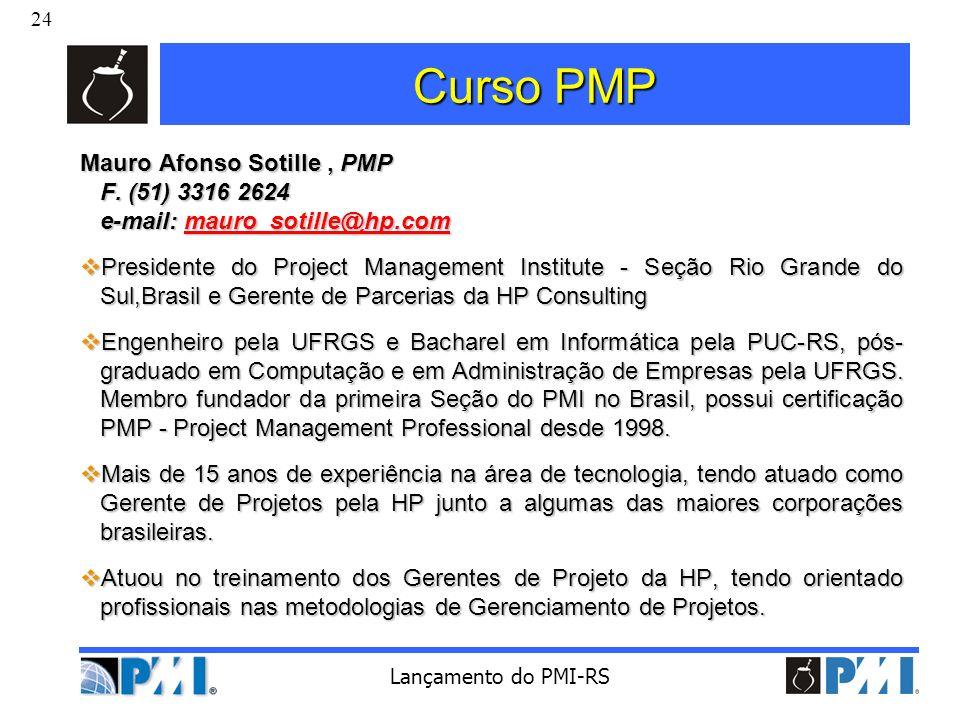 24 Lançamento do PMI-RS Curso PMP Mauro Afonso Sotille, PMP F. (51) 3316 2624 e-mail: mauro_sotille@hp.com mauro_sotille@hp.com Presidente do Project