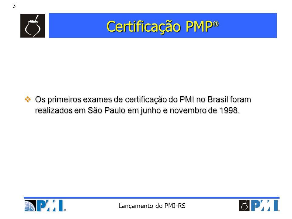 3 Lançamento do PMI-RS Certificação PMP ® Os primeiros exames de certificação do PMI no Brasil foram realizados em São Paulo em junho e novembro de 19