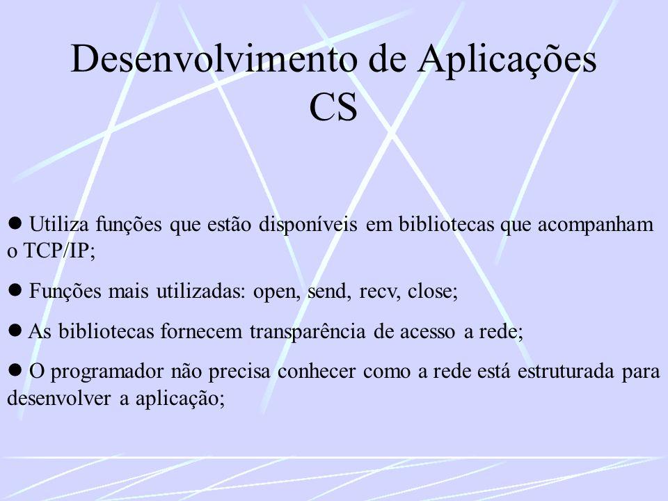 Desenvolvimento de Aplicações CS Utiliza funções que estão disponíveis em bibliotecas que acompanham o TCP/IP; Funções mais utilizadas: open, send, re