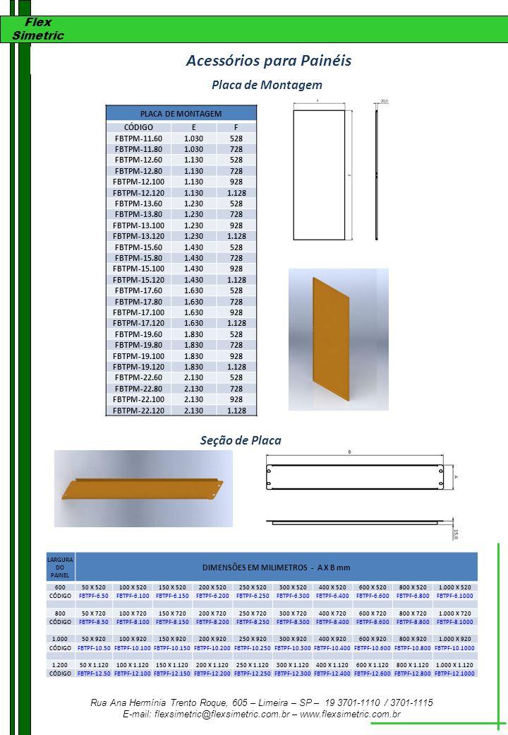 Flex Simetric Rua Ana Hermínia Trento Roque, 605 – Limeira – SP – 19 3701-1110 / 3701-1115 E-mail: flexsimetric@flexsimetric.com.br – www.flexsimetric