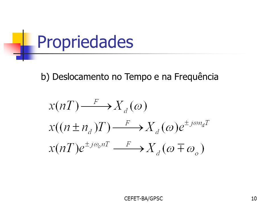 CEFET-BA/GPSC10 Propriedades b) Deslocamento no Tempo e na Frequência
