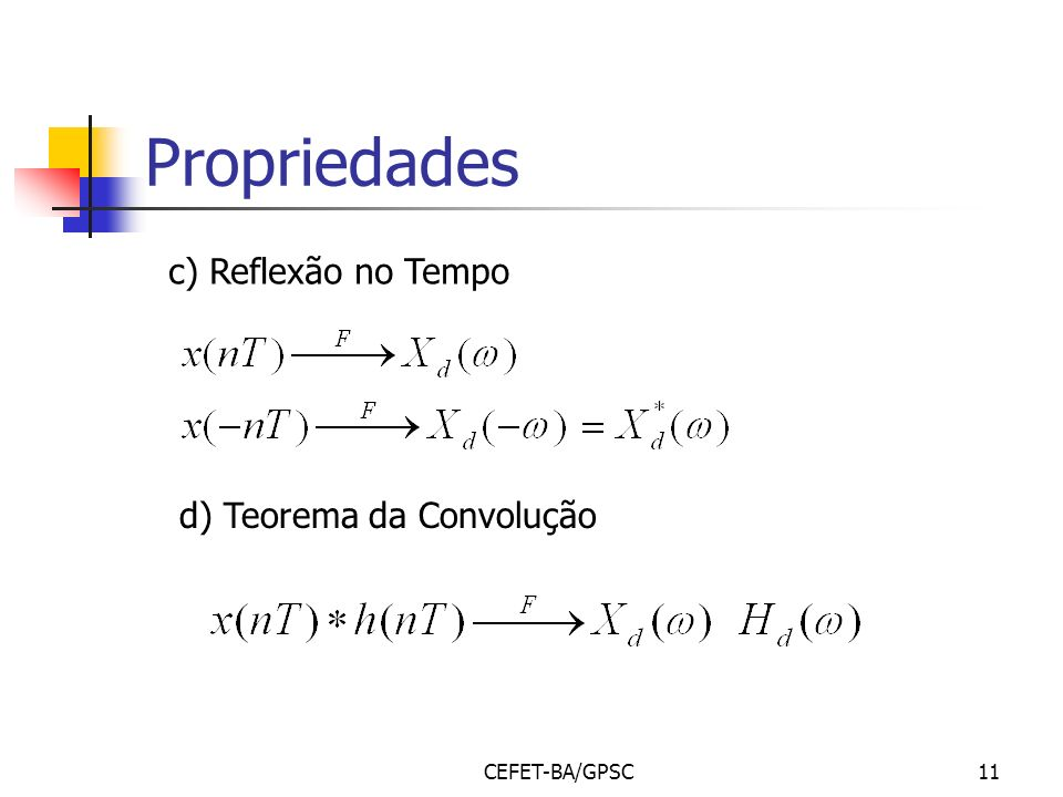 CEFET-BA/GPSC11 Propriedades c) Reflexão no Tempo d) Teorema da Convolução
